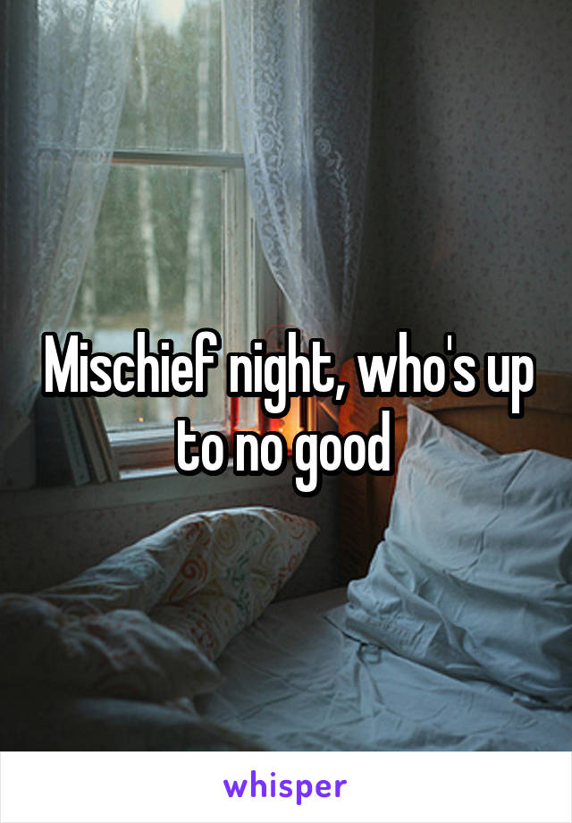 Mischief night, who's up to no good