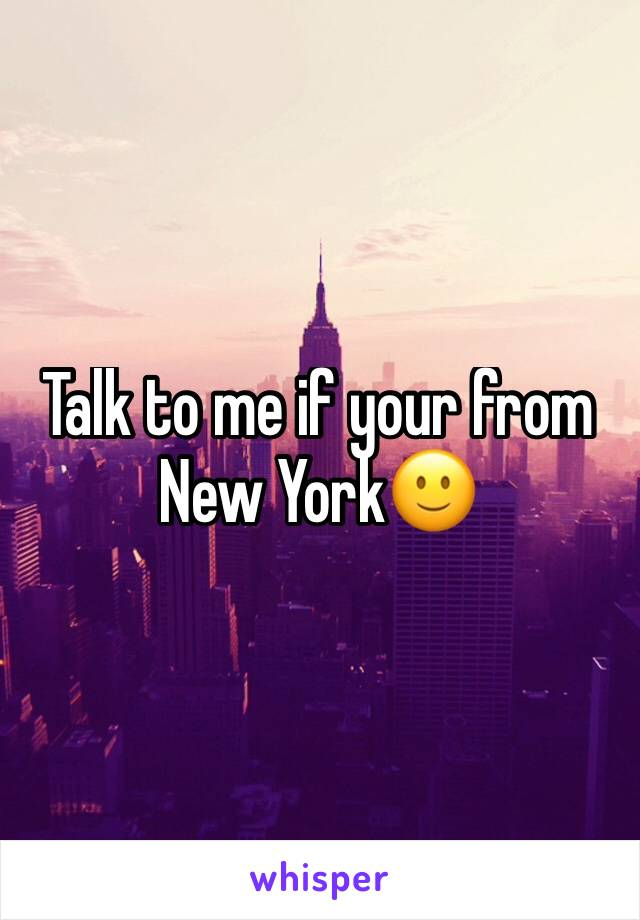 Talk to me if your from New York🙂