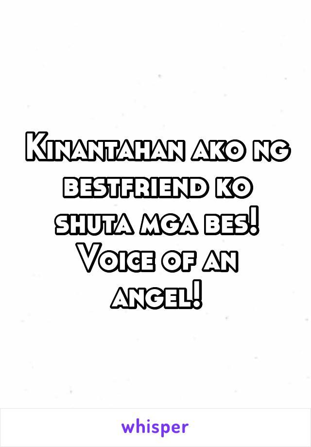 Kinantahan ako ng bestfriend ko shuta mga bes! Voice of an angel!