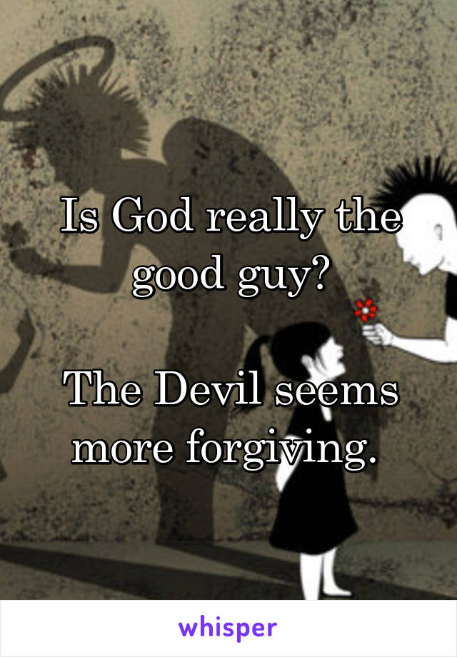 Is God really the good guy?  The Devil seems more forgiving.
