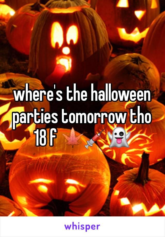 where's the halloween parties tomorrow tho 18 f 🍁💉👻