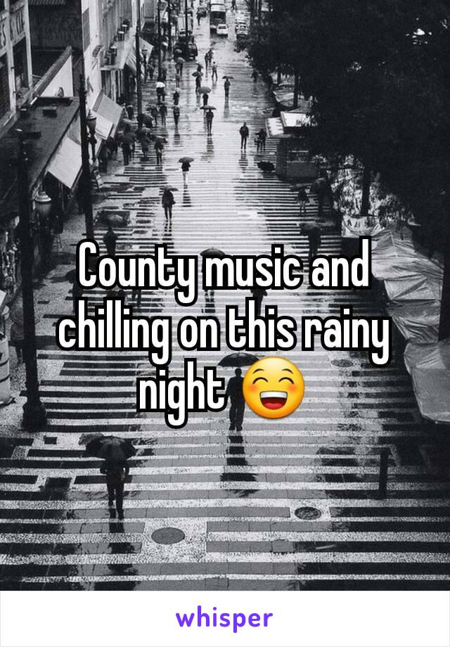 County music and chilling on this rainy night 😁