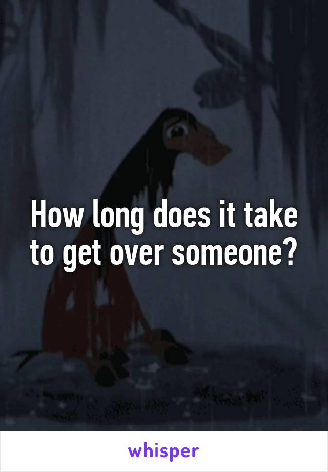 How long does it take to get over someone?