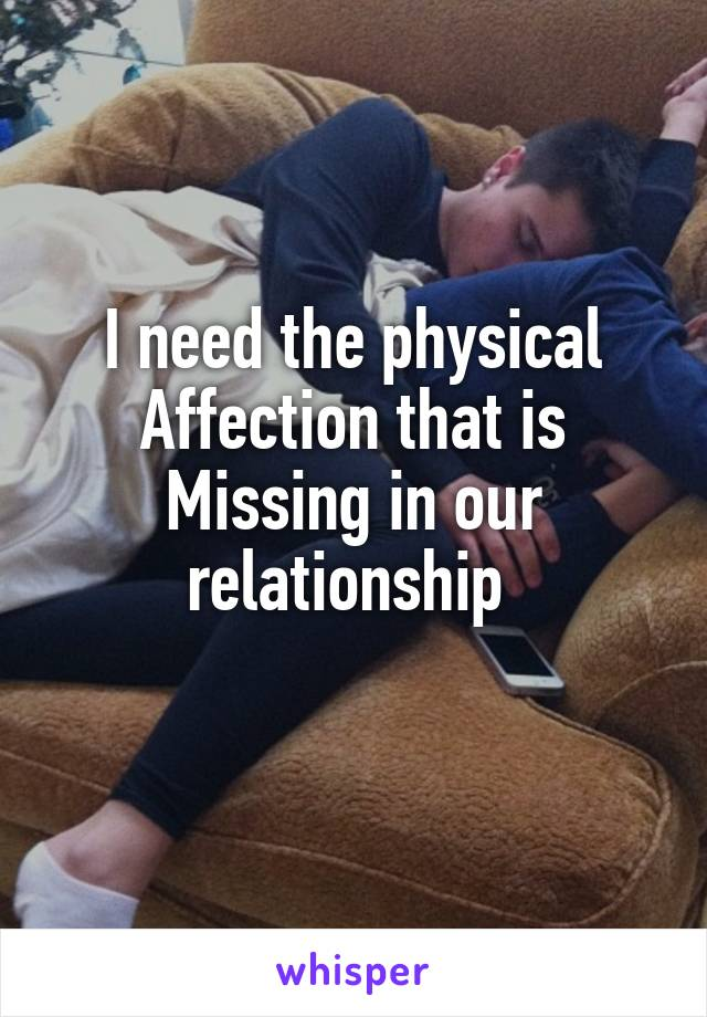 I need the physical Affection that is Missing in our relationship