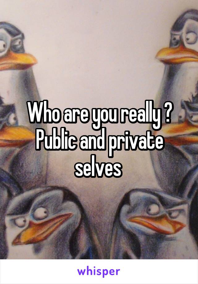 Who are you really ? Public and private selves