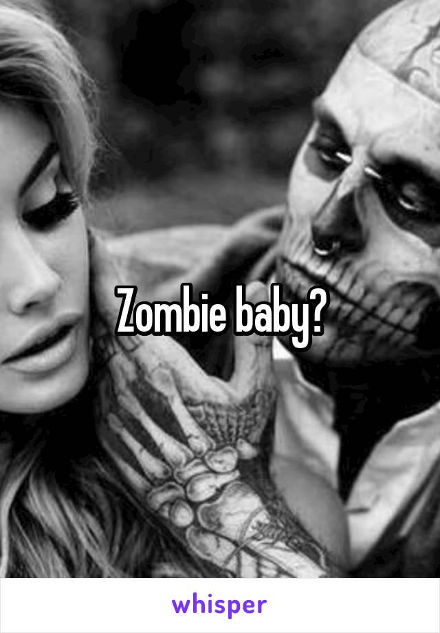 Zombie baby?
