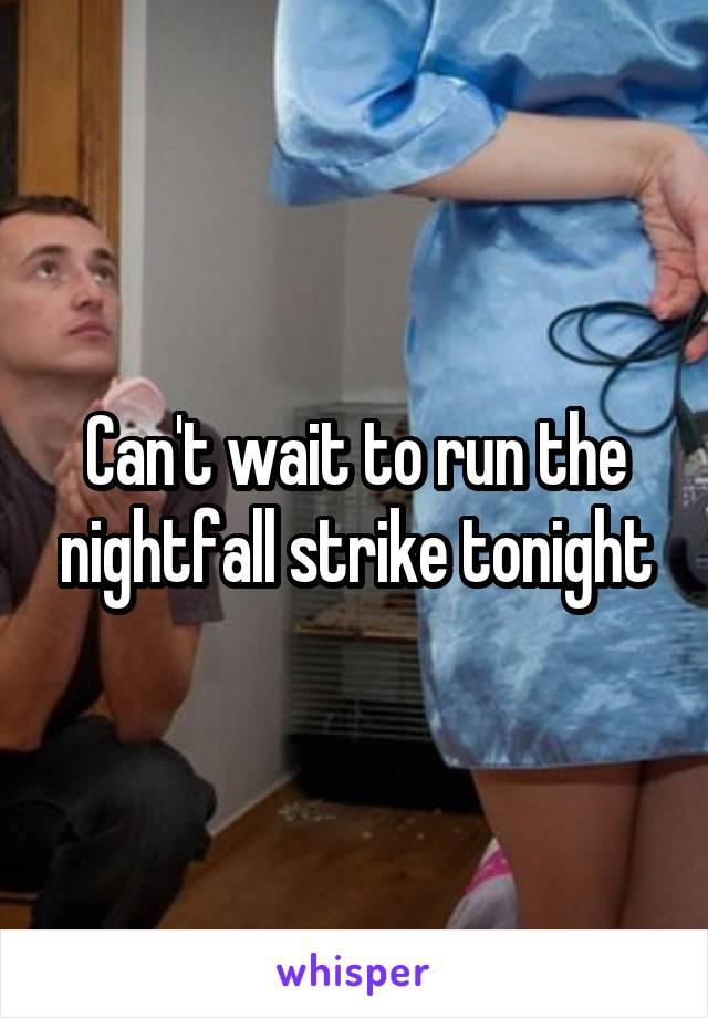 Can't wait to run the nightfall strike tonight