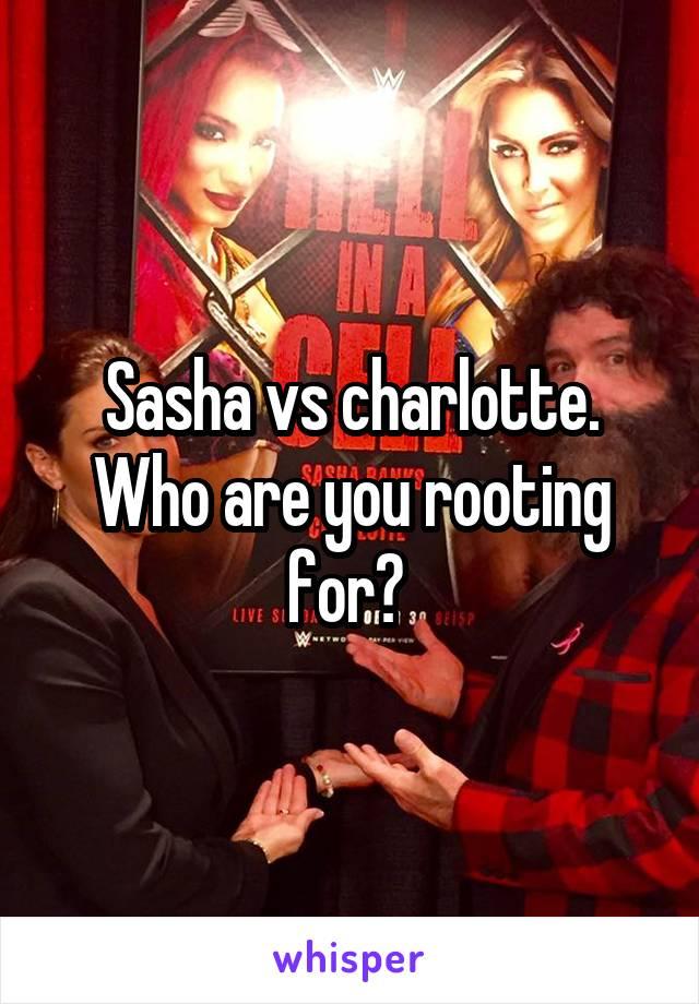 Sasha vs charlotte. Who are you rooting for?