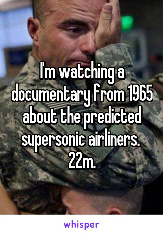 I'm watching a documentary from 1965 about the predicted supersonic airliners.  22m.