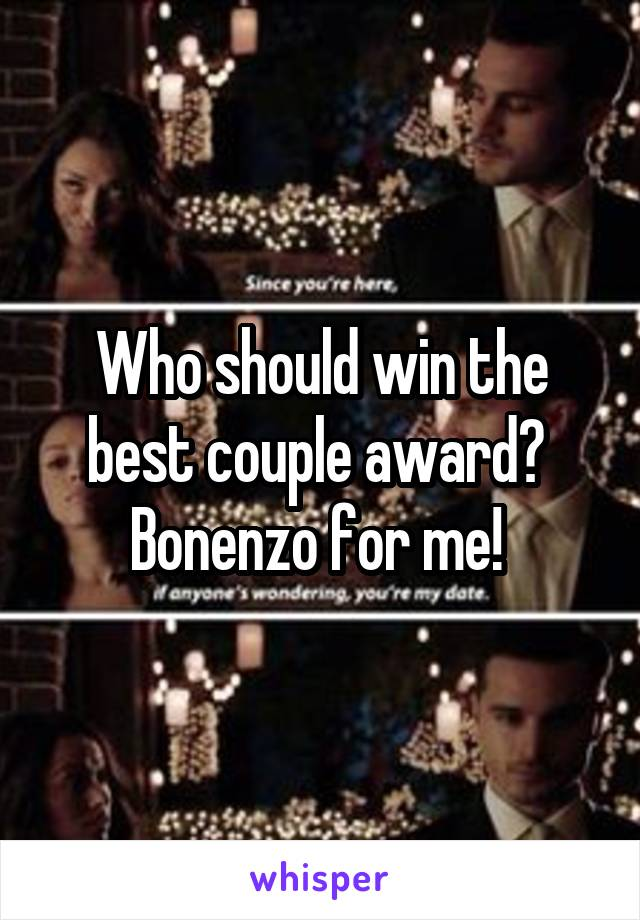 Who should win the best couple award?  Bonenzo for me!