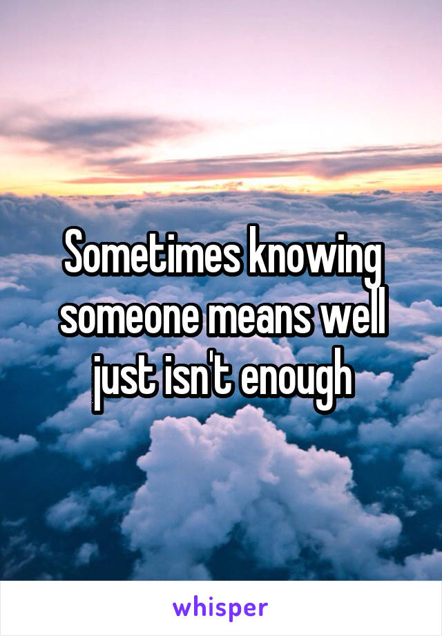 Sometimes knowing someone means well just isn't enough