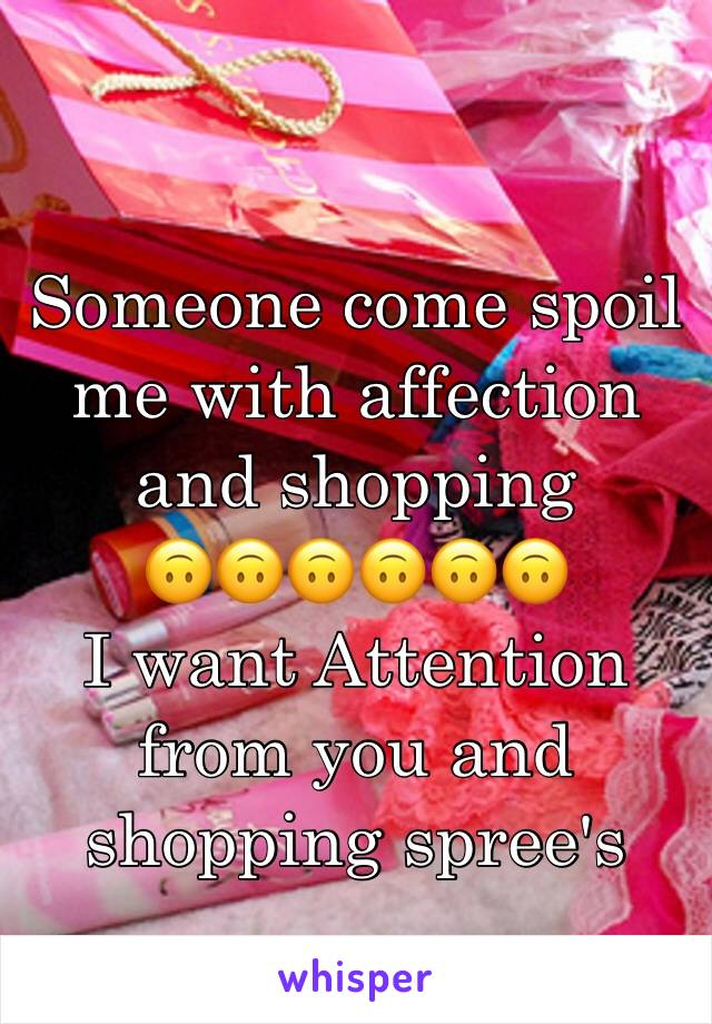 Someone come spoil me with affection and shopping  🙃🙃🙃🙃🙃🙃 I want Attention from you and shopping spree's