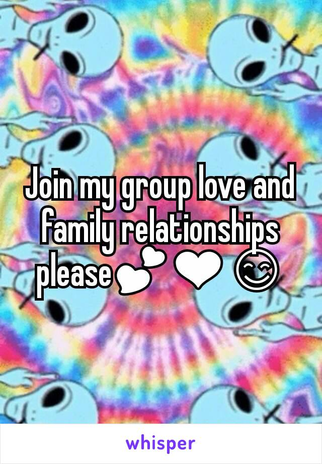 Join my group love and family relationships please💕❤😊