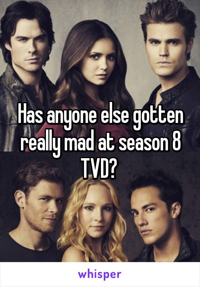 Has anyone else gotten really mad at season 8 TVD?