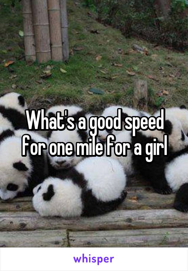 What's a good speed for one mile for a girl