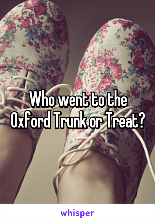 Who went to the Oxford Trunk or Treat?