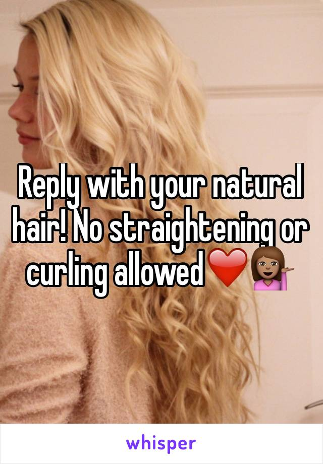 Reply with your natural hair! No straightening or curling allowed❤️💁🏽