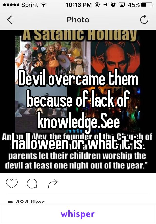 Devil overcame them because of lack of knowledge.See halloween or what it is.