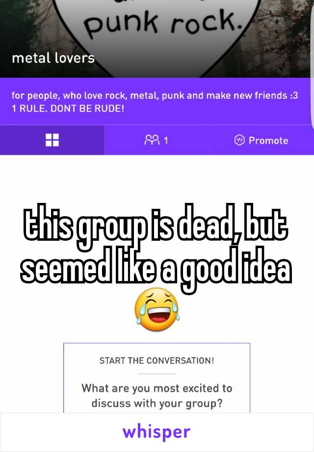 this group is dead, but seemed like a good idea😂