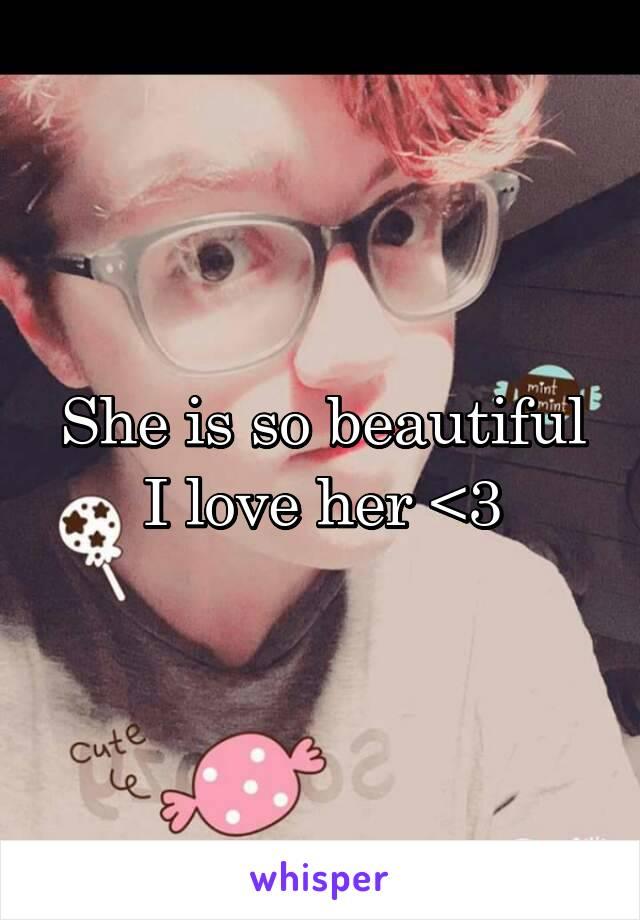 She is so beautiful I love her <3