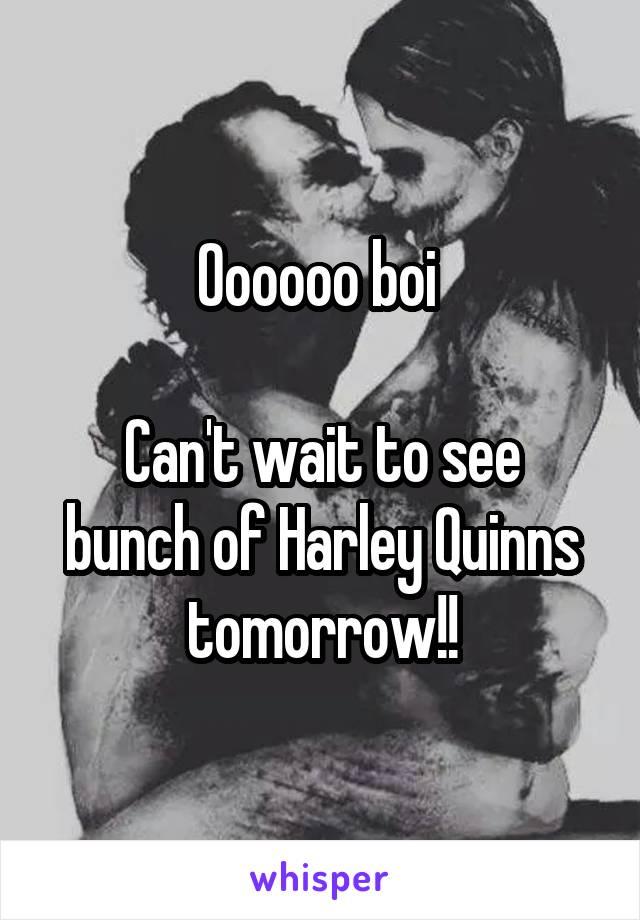 Oooooo boi   Can't wait to see bunch of Harley Quinns tomorrow!!