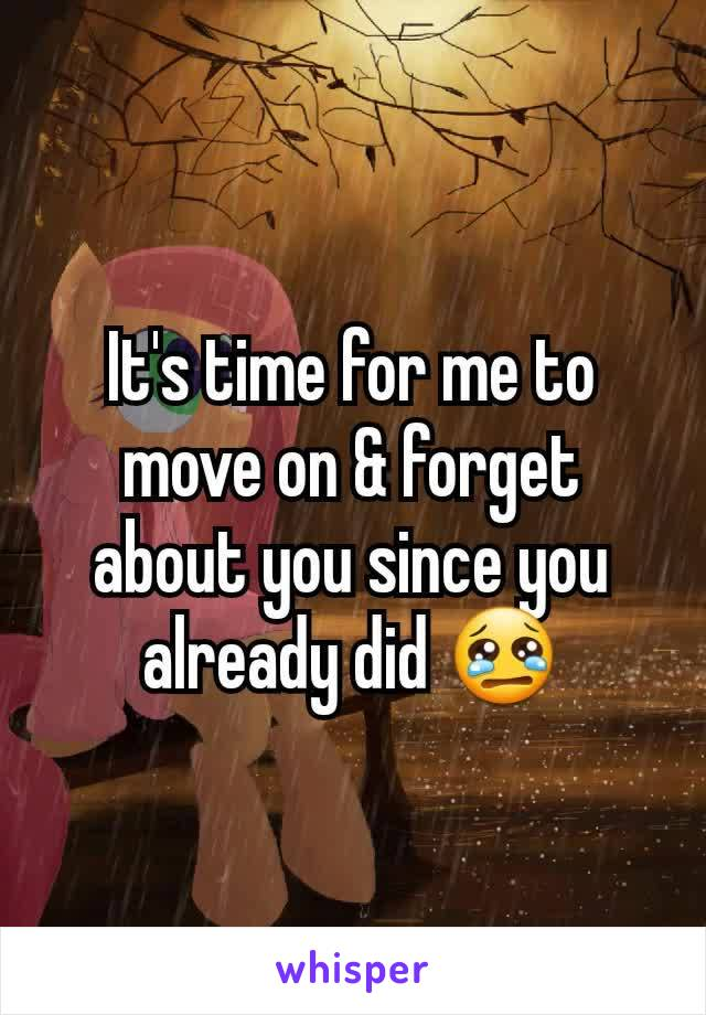 It's time for me to move on & forget about you since you already did 😢