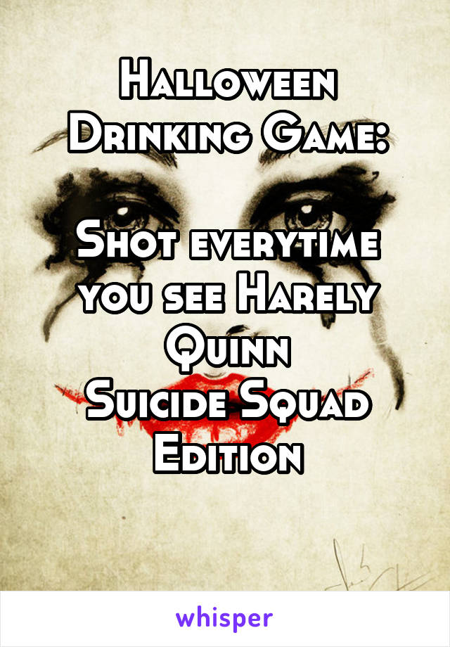 Halloween Drinking Game:  Shot everytime you see Harely Quinn Suicide Squad Edition