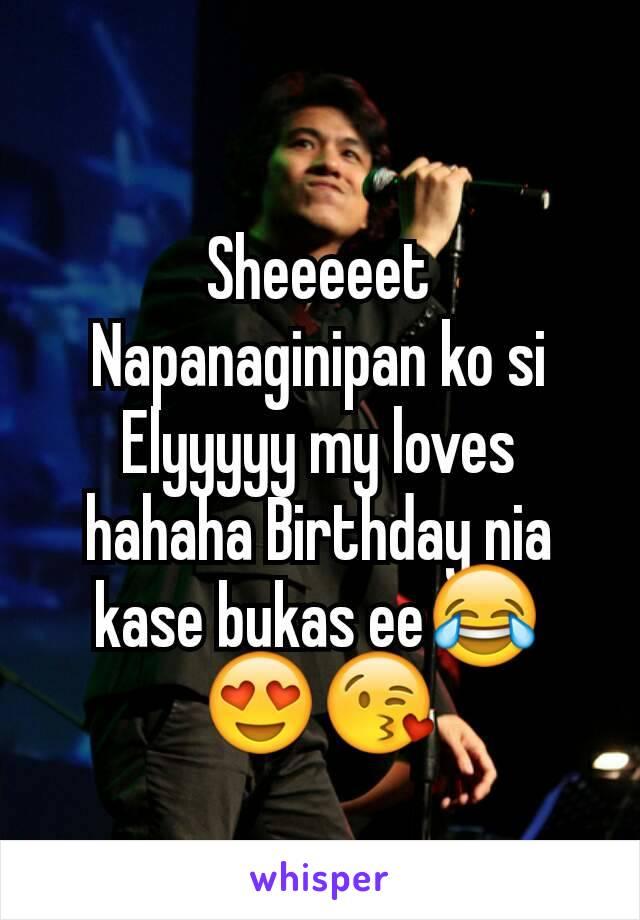 Sheeeeet Napanaginipan ko si Elyyyyy my loves hahaha Birthday nia kase bukas ee😂😍😘