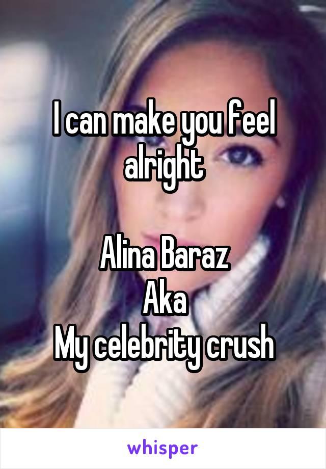 I can make you feel alright  Alina Baraz Aka My celebrity crush