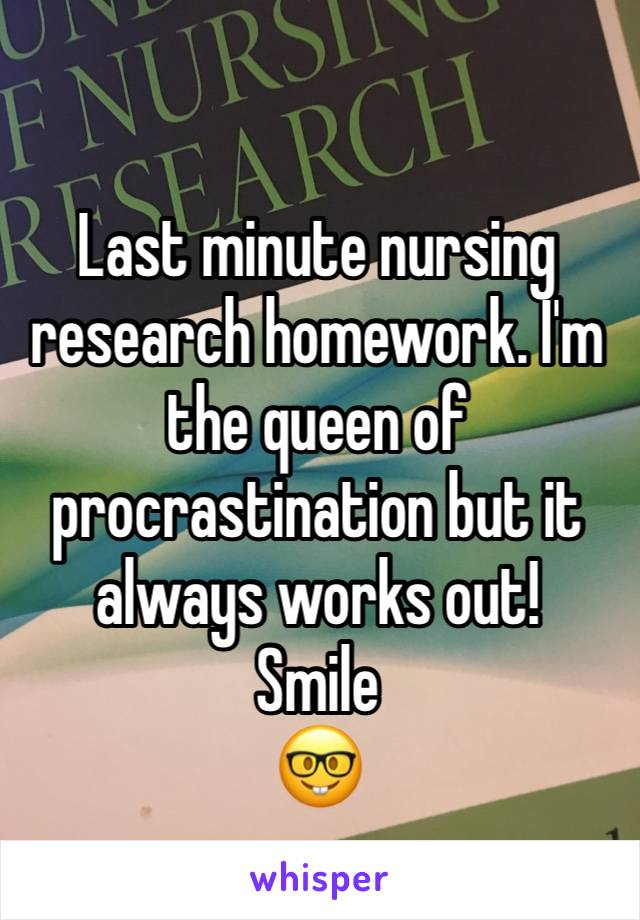 Last minute nursing research homework. I'm the queen of procrastination but it always works out!  Smile 🤓