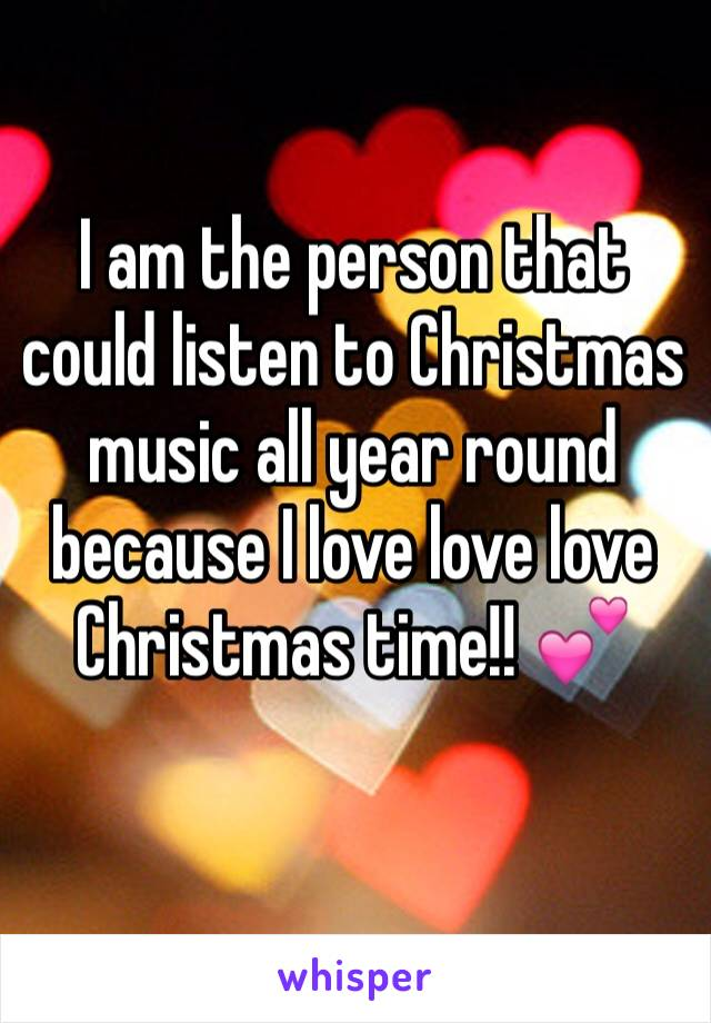 I am the person that could listen to Christmas music all year round because I love love love Christmas time!! 💕