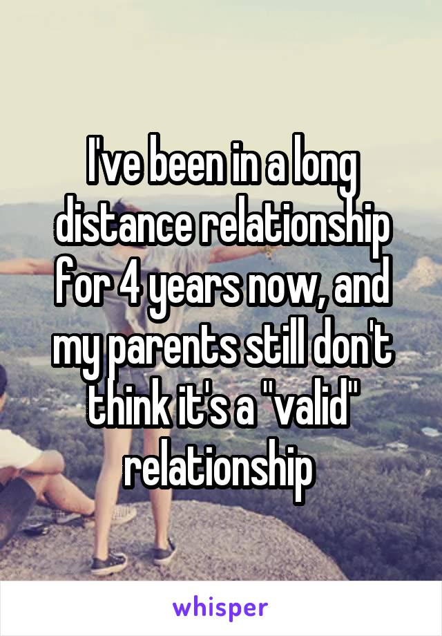 "I've been in a long distance relationship for 4 years now, and my parents still don't think it's a ""valid"" relationship"
