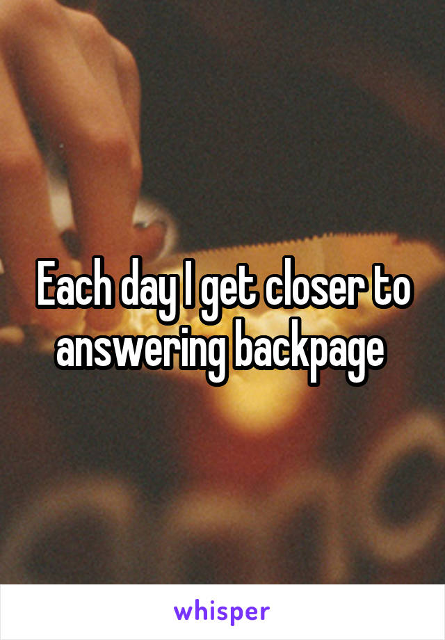 Each day I get closer to answering backpage