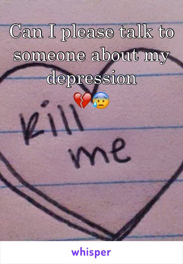 Can I please talk to someone about my depression  💔😰