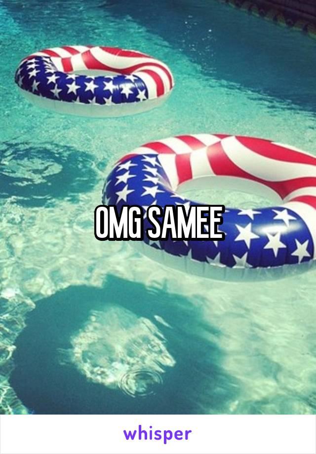 OMG SAMEE