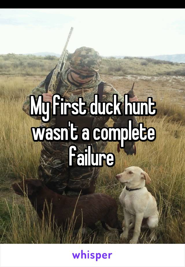 My first duck hunt wasn't a complete failure