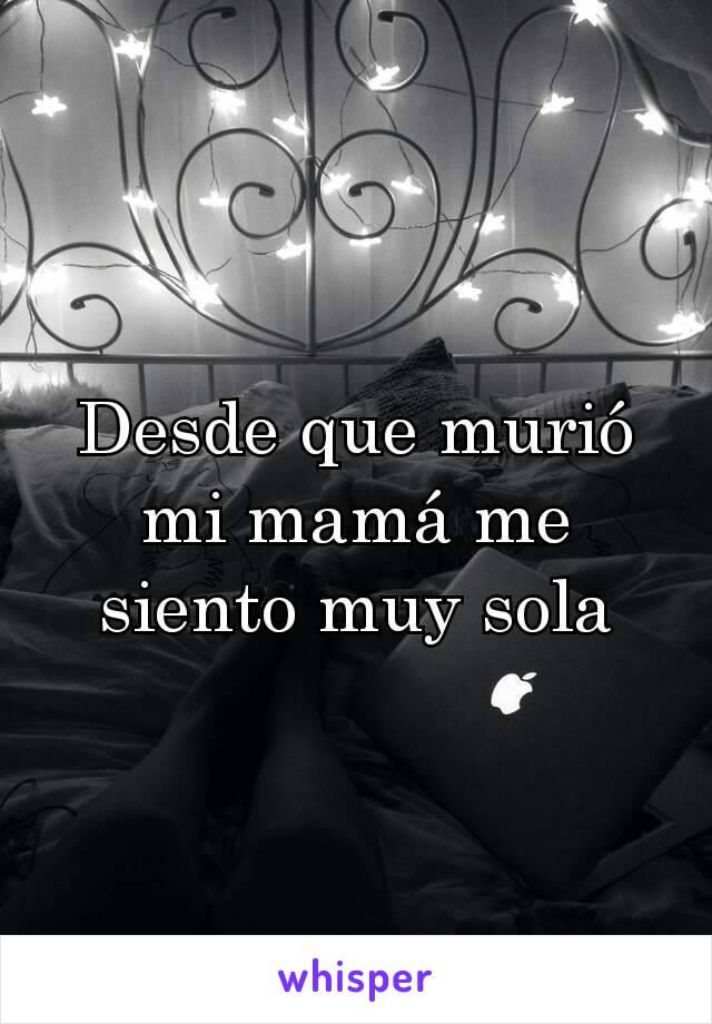 Desde que murió mi mamá me siento muy sola