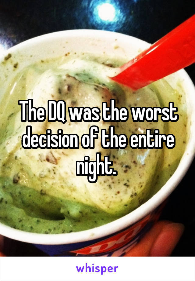 The DQ was the worst decision of the entire night.