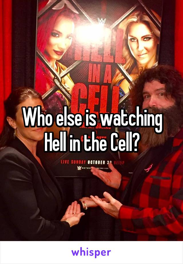 Who else is watching Hell in the Cell?