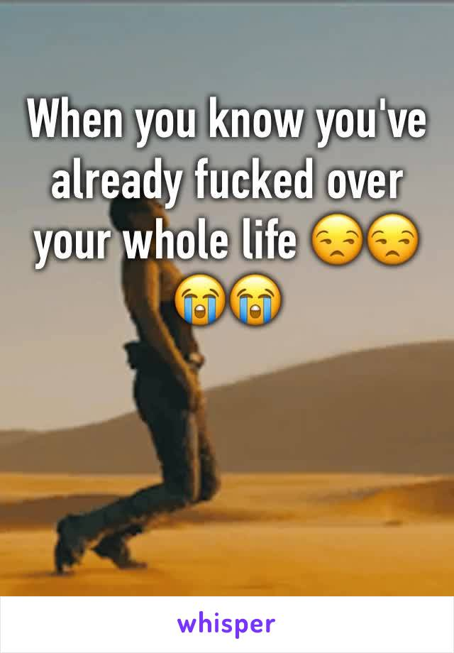 When you know you've already fucked over your whole life 😒😒😭😭