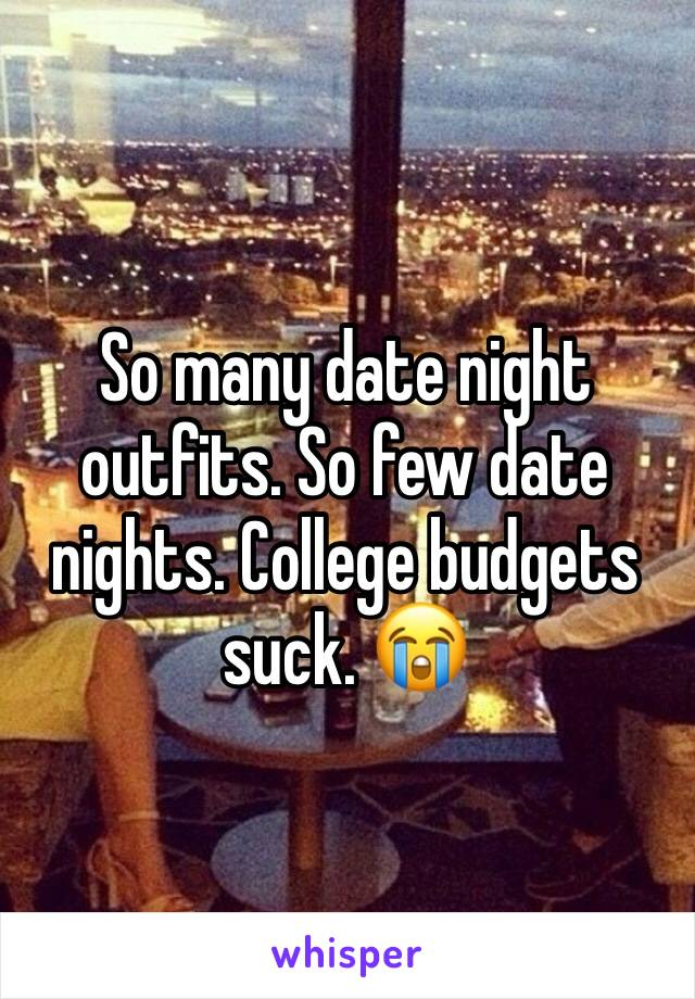 So many date night outfits. So few date nights. College budgets suck. 😭