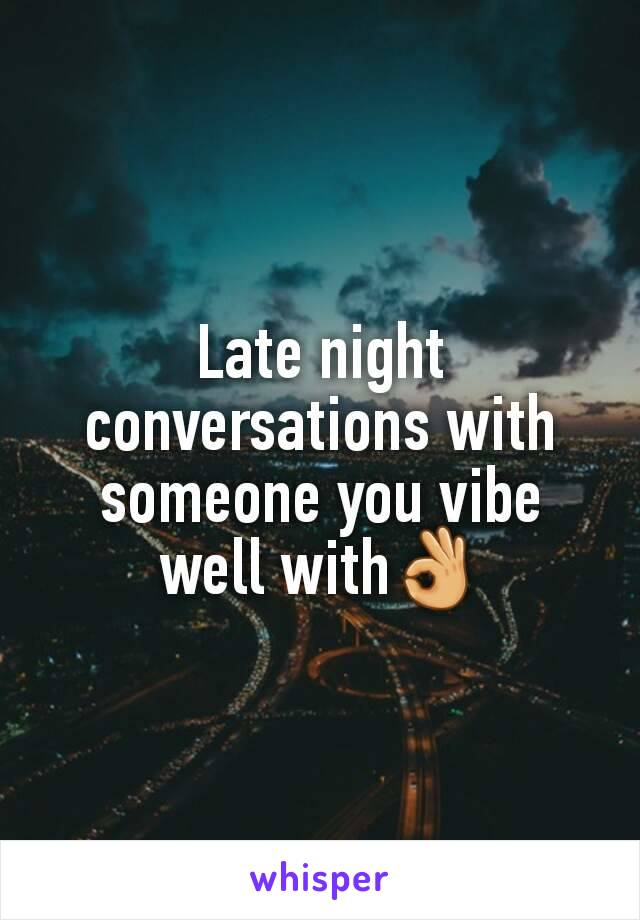 Late night  conversations with someone you vibe well with👌