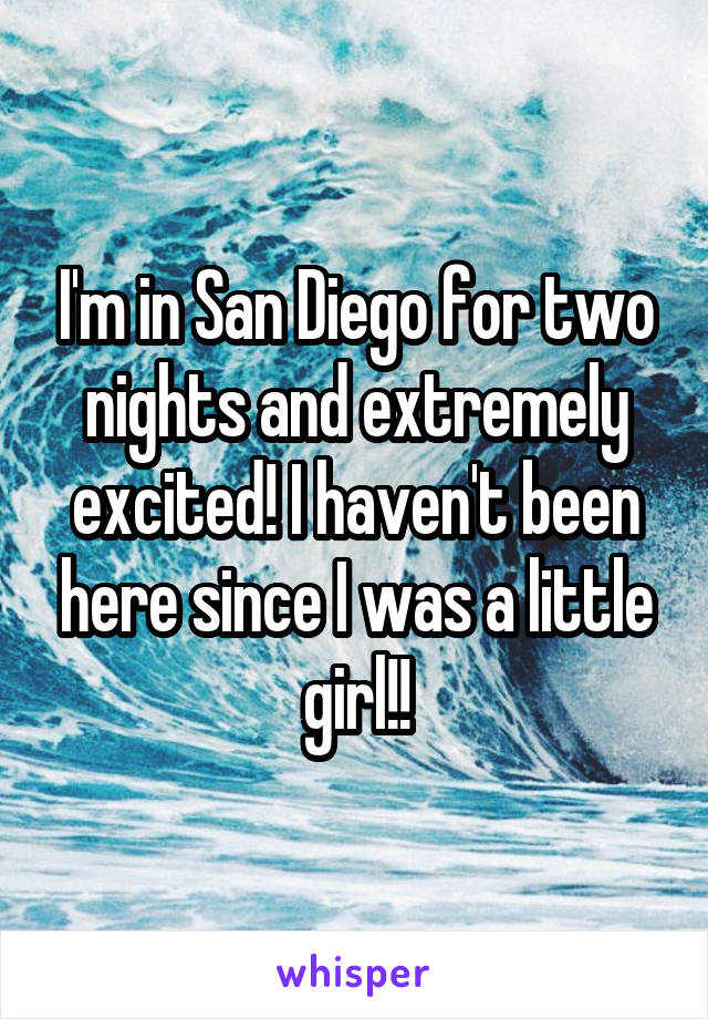 I'm in San Diego for two nights and extremely excited! I haven't been here since I was a little girl!!