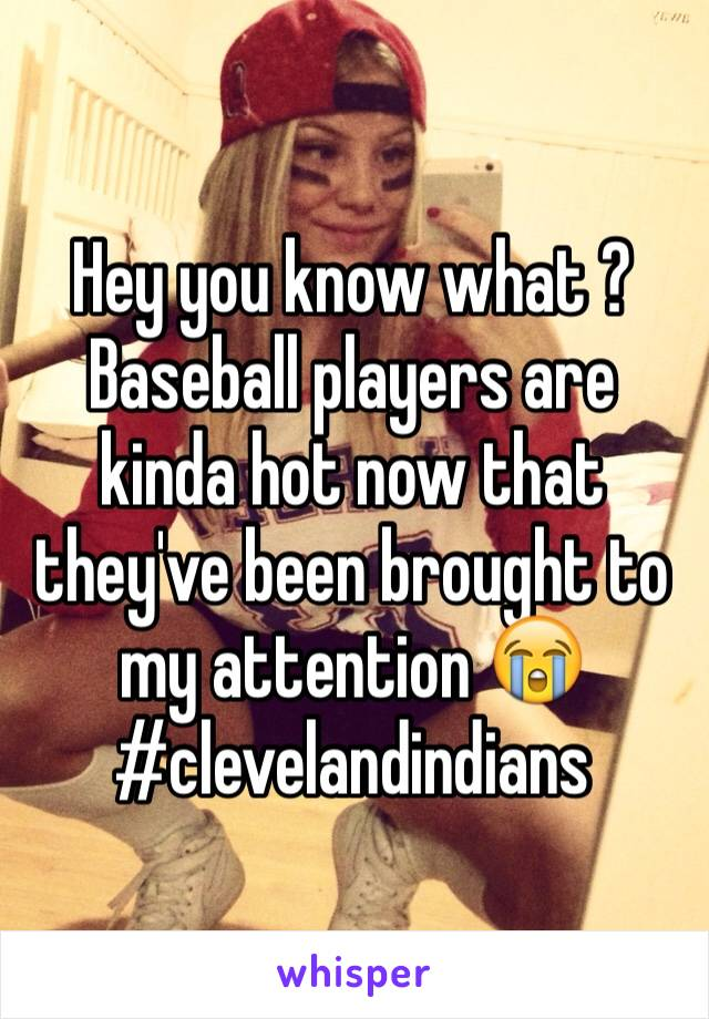 Hey you know what ? Baseball players are kinda hot now that they've been brought to my attention 😭 #clevelandindians