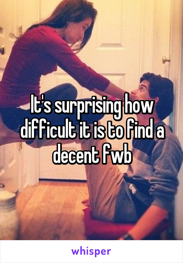 It's surprising how difficult it is to find a decent fwb