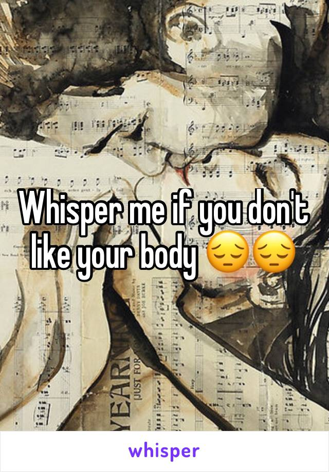 Whisper me if you don't like your body 😔😔