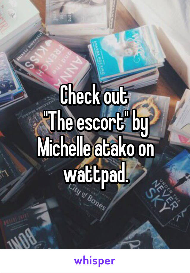 """Check out  """"The escort"""" by Michelle atako on wattpad."""
