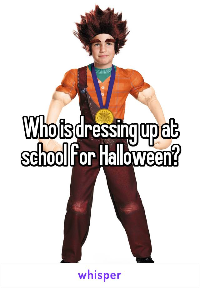 Who is dressing up at school for Halloween?