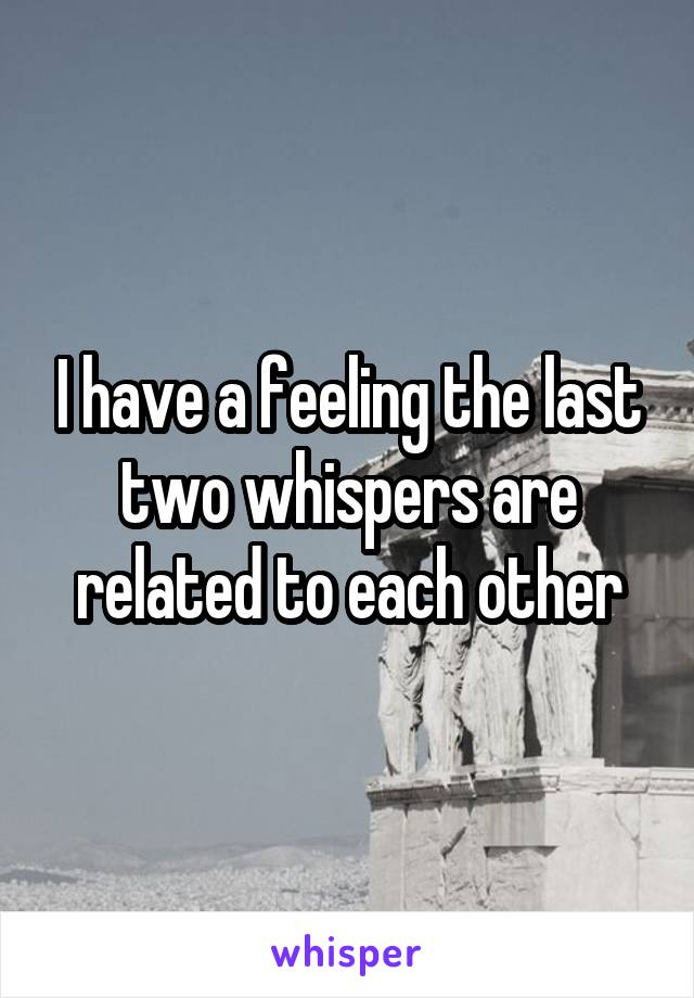 I have a feeling the last two whispers are related to each other