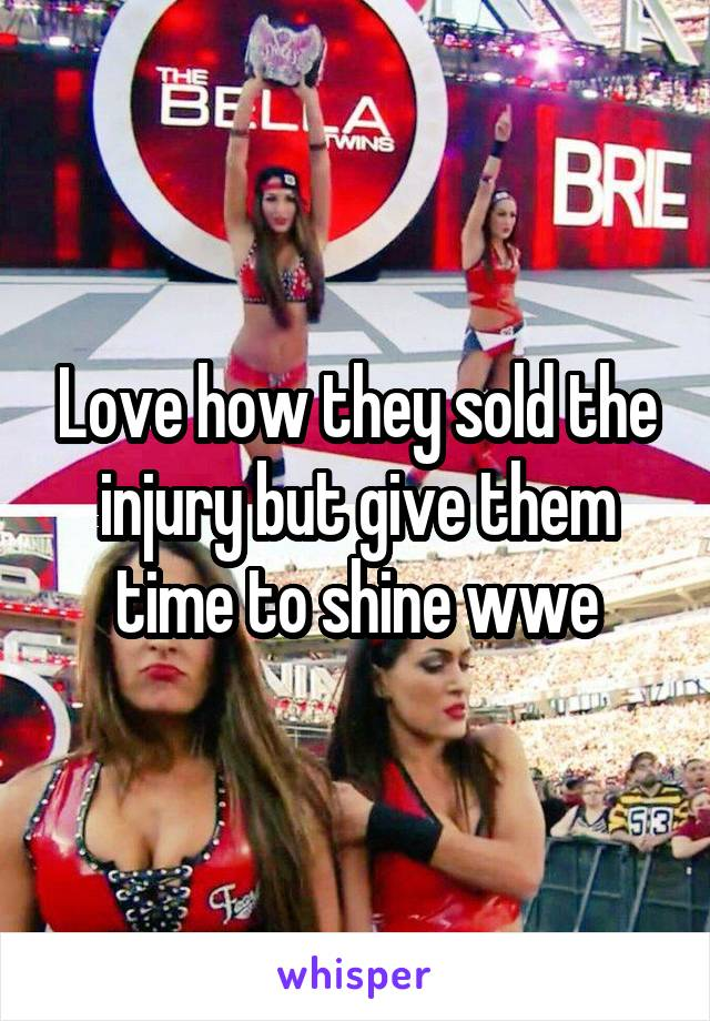 Love how they sold the injury but give them time to shine wwe